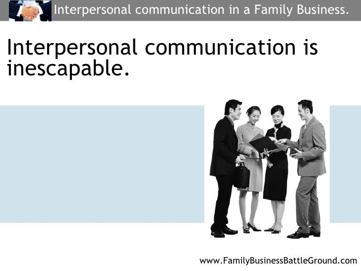communication problems in family business Family businesses are good at many things add up all their proven  in fact, it  can exasperate the communication problem questions often.
