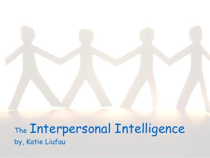 The   Interpersonal Intelligence  by, Katie Liufau