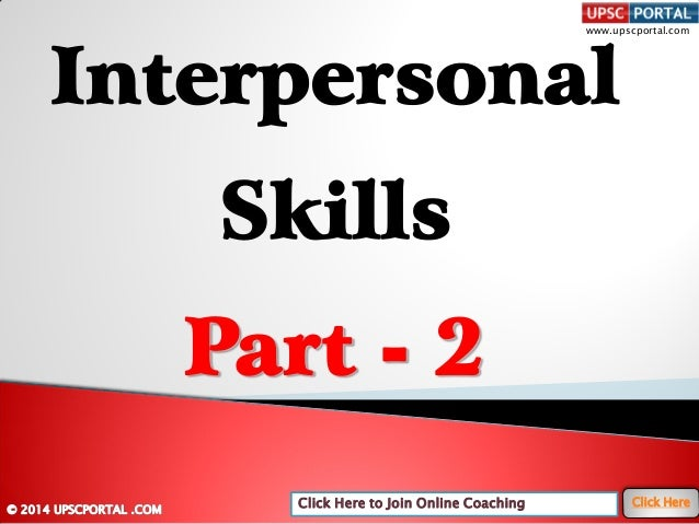 Click Here to Join Online Coaching Click Here www.upscportal.com Interpersonal Skills Part - 2