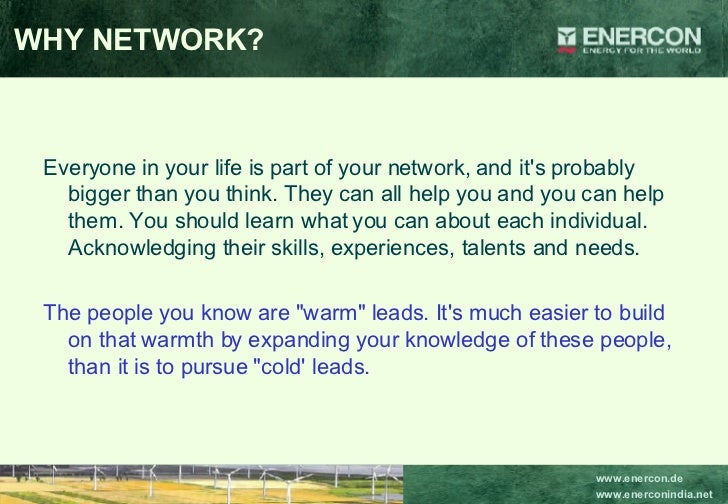 WHY NETWORK? <ul><li>Everyone in your life is part of your network, and it's probably bigger than you think. They can all ...