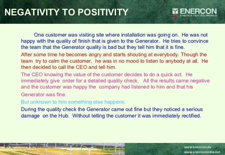 NEGATIVITY TO POSITIVITY <ul><li>One customer was visiting site where installation was going on.  He was not happy with th...