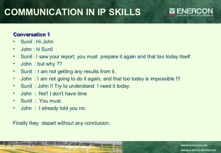 <ul><li>Conversation 1 </li></ul><ul><li>Sunil : Hi John </li></ul><ul><li>John : hi Sunil </li></ul><ul><li>Sunil : I saw...