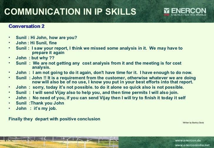 <ul><li>Conversation 2 </li></ul><ul><li>Sunil : Hi John, how are you? </li></ul><ul><li>John : Hi Sunil, fine </li></ul><...