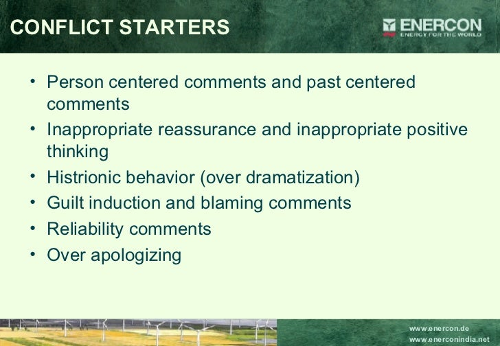 CONFLICT STARTERS <ul><li>Person centered comments and past centered comments </li></ul><ul><li>Inappropriate reassurance ...
