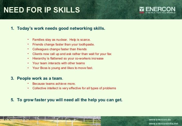NEED FOR IP SKILLS <ul><li>Today's work needs good networking skills. </li></ul><ul><ul><ul><li>Families stay as nuclear. ...