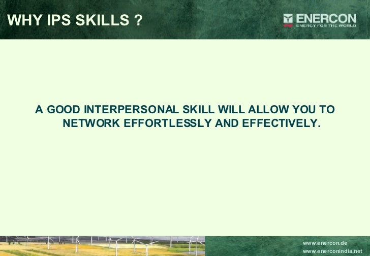 <ul><li>A GOOD INTERPERSONAL SKILL WILL ALLOW YOU TO NETWORK EFFORTLESSLY AND EFFECTIVELY. </li></ul>WHY IPS SKILLS ?