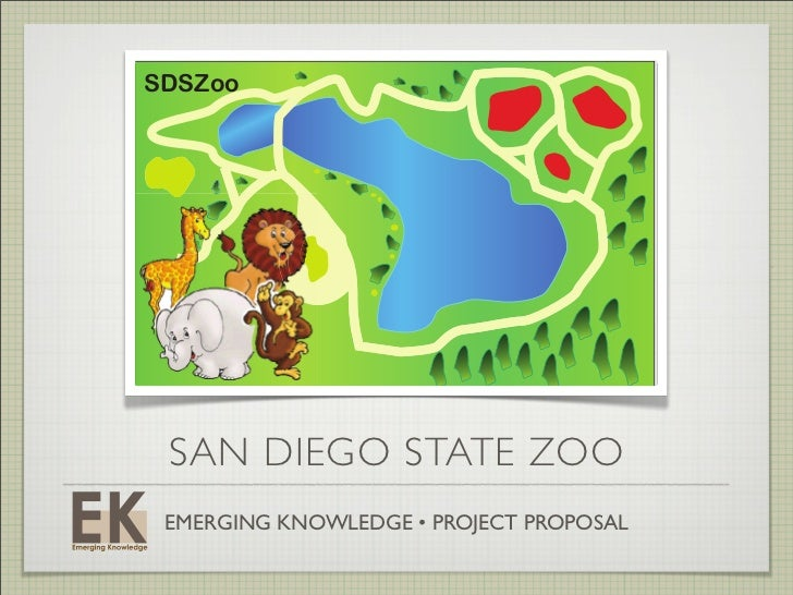 SDSZoo SAN DIEGO STATE ZOO EMERGING KNOWLEDGE • PROJECT PROPOSAL
