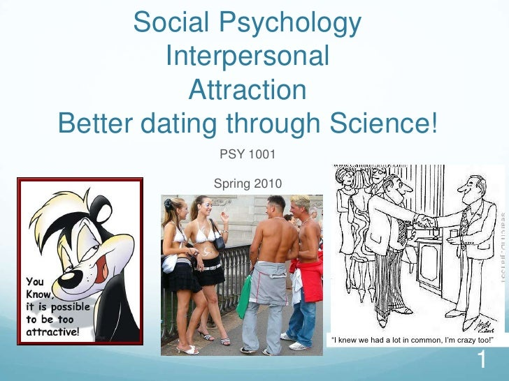 interpersonal attractions and close relationships Social psychology-interpersonal attraction and close relationships chapter 7  need for affiliation the basic movement to seek and maintain interpersonal relationships we all need eachother direct effect of emotions on attraction you like someone who makes you feel good and dislike someone who makes you feel bad  close relationships.