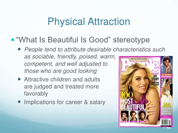 """Physical Attraction<br />""""What Is Beautiful Is Good"""" stereotype<br />People tend to attribute desirable characteristics su..."""
