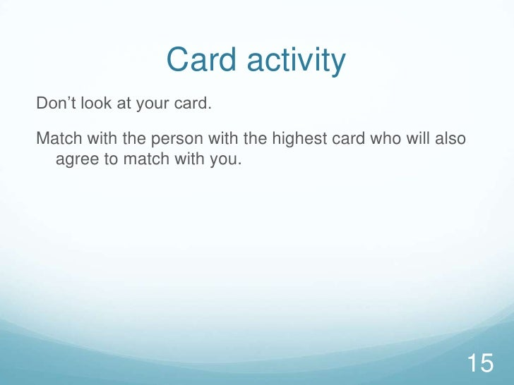 Card activity<br />Don't look at your card.<br />Match with the person with the highest card who will also agree to match ...