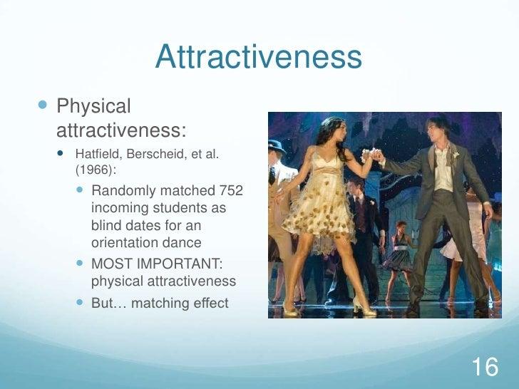 Attractiveness<br />Physical attractiveness:<br />Hatfield, Berscheid, et al. (1966):<br />Randomly matched 752 incoming s...
