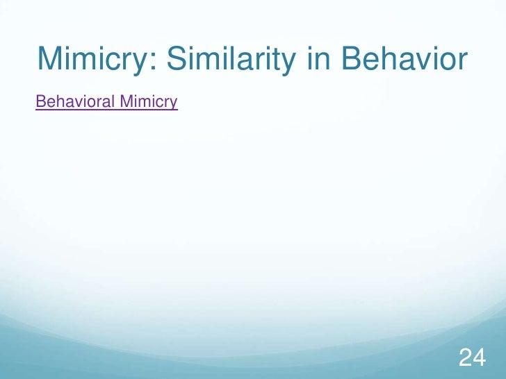 Mimicry: Similarity in Behavior<br />Behavioral Mimicry<br />24<br />