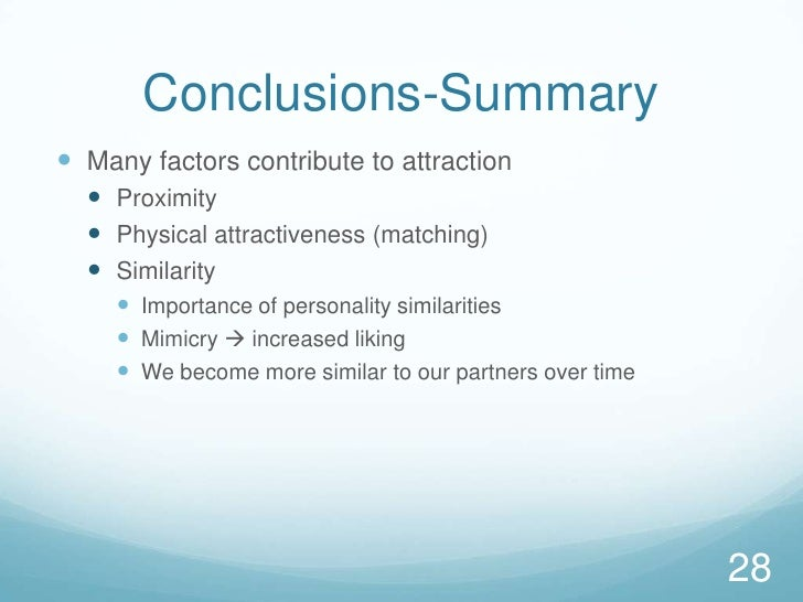 Conclusions-Summary<br />Many factors contribute to attraction<br />Proximity<br />Physical attractiveness (matching)<br /...