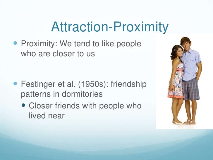 Attraction-Proximity<br />Proximity: We tend to like people who are closer to us<br />Festinger et al. (1950s): friendship...