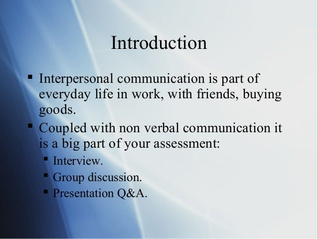 self in interpersonal communication The goal of this assignment is to help you improve your interpersonal communication skills  to allow for self-directed study of interpersonal communication.