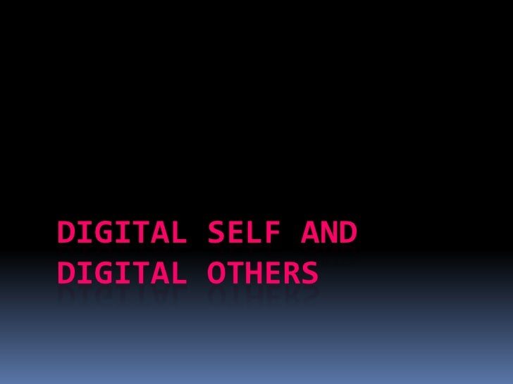 Digital Self and Digital Others<br />