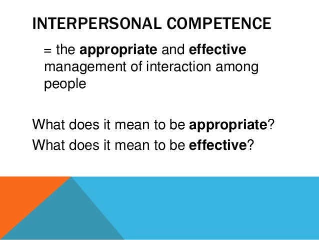 interpersonal competence A new tool, the interpersonal competence instrument for nurses, was evaluated for content validity and readability evaluators consisted of a panel of 10 nursing experts the instrument.