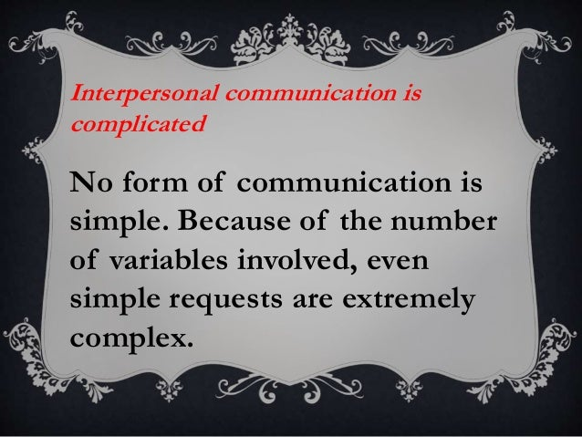 interpersonal communication is irreversible I interpersonal communication can be defined a number of ways, but it is usually described as communication between or among connected persons or those in a close relationship i have really been able to examine my own interpersonal communication, between and among the people i am connected to or .