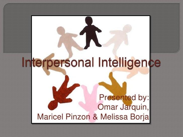 Interpersonal Intelligence<br />Presented by:<br />Omar Jarquin, <br />Maricel Pinzon & Melissa Borja<br />