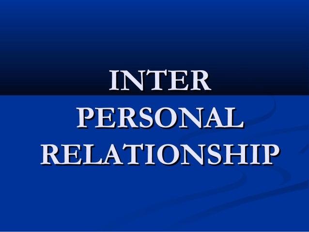 INTERINTER PERSONALPERSONAL RELATIONSHIPRELATIONSHIP