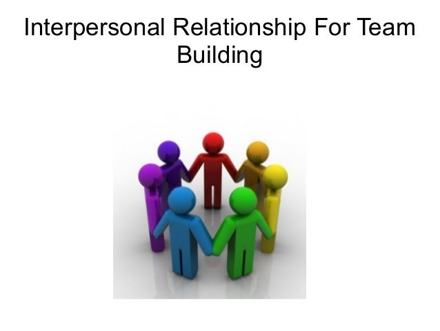 the dynamics of interpersonal relationship in workplace