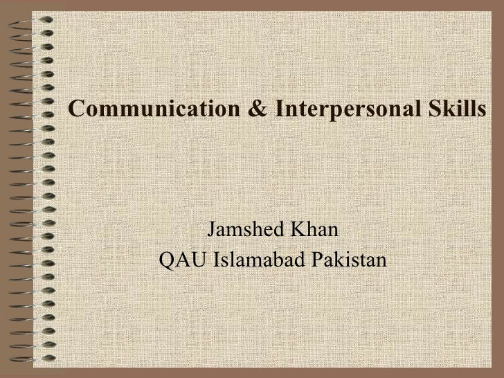 Communication & Interpersonal Skills Jamshed Khan QAU Islamabad Pakistan