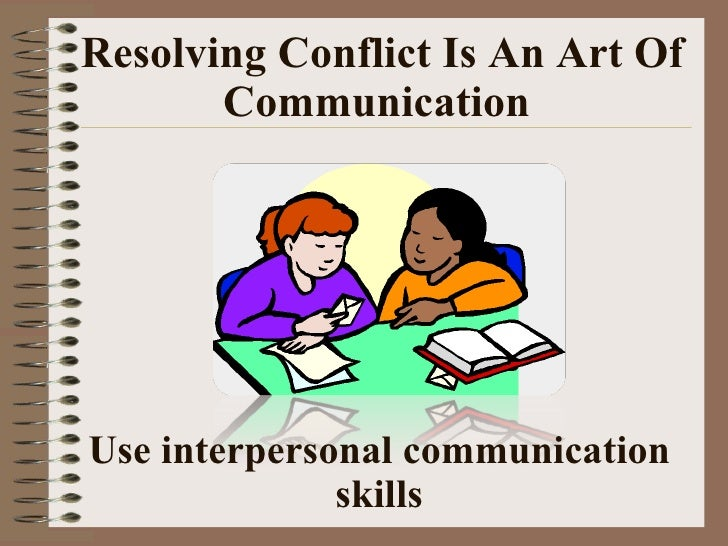 best conflict and best communication skills Books shelved as conflict-resolution: enemy pie by derek munson, getting to yes: negotiating agreement without giving in by roger fisher, nonviolent comm.