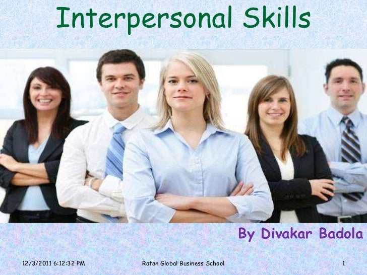 Interpersonal Skills                                                      By Divakar Badola12/3/2011 6:12:32 PM   Ratan Gl...