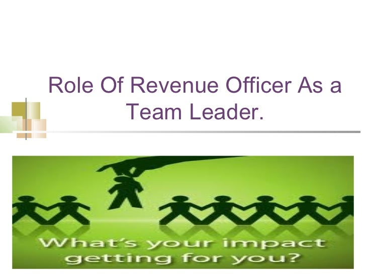 Role Of Revenue Officer As a       Team Leader.