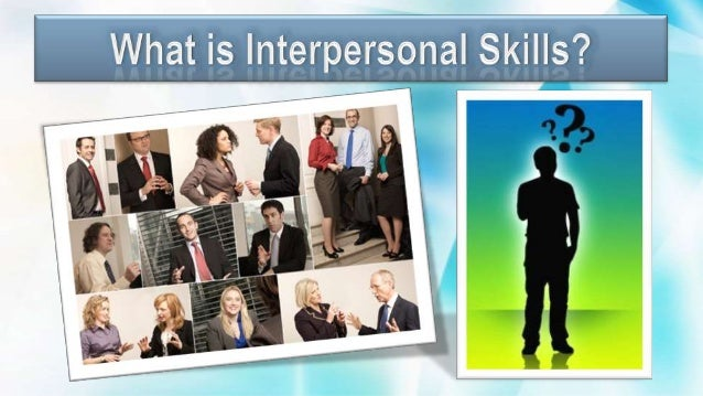 • The organizational context ofhow interpersonal skills areused can be shown by the vastnumber of interpersonalinteractions