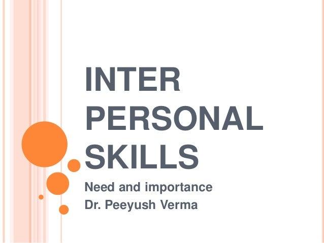 INTER PERSONAL SKILLS Need and importance Dr. Peeyush Verma