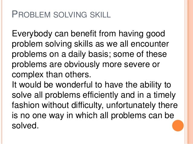 benefits of problem solving skills This can have a significant effect on the efficiency of group problem solving advantages and disadvantages of using a group to solve a  the skills of problem solving.