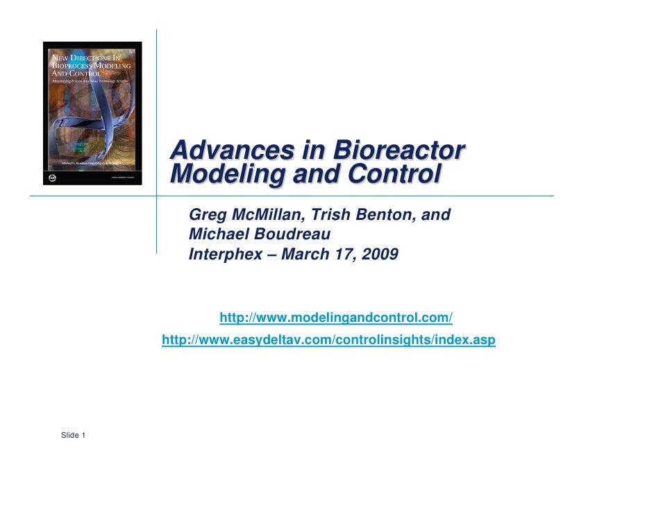 Advances in Bioreactor            Modeling and Control              Greg McMillan, Trish Benton, and              Michael ...