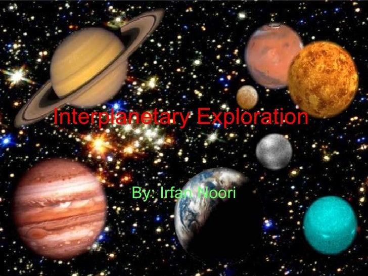 Interplanetary Exploration   By: Irfan Noori
