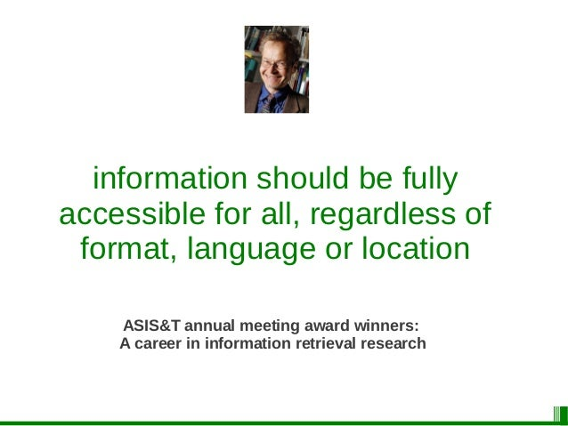 information should be fully accessible for all, regardless of format, language or location ASIS&T annual meeting award win...