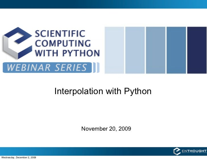 Interpolation with Python                                        November 20, 2009    Wednesday, December 2, 2009
