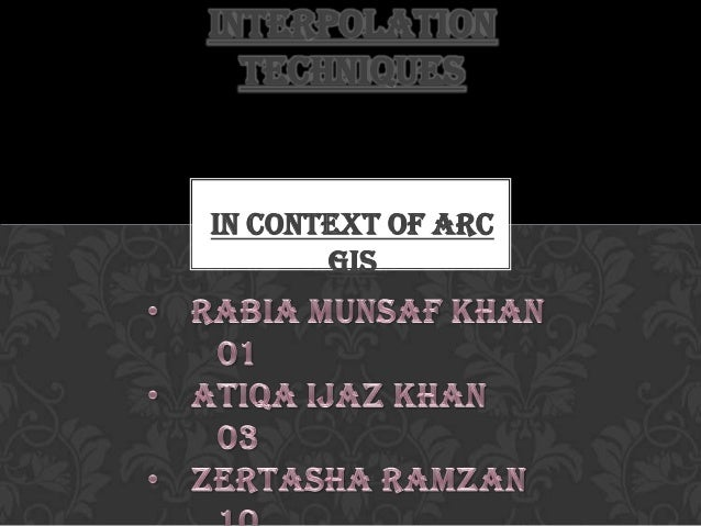 In context of Arc GIS INTERPOLATION TECHNIQUES