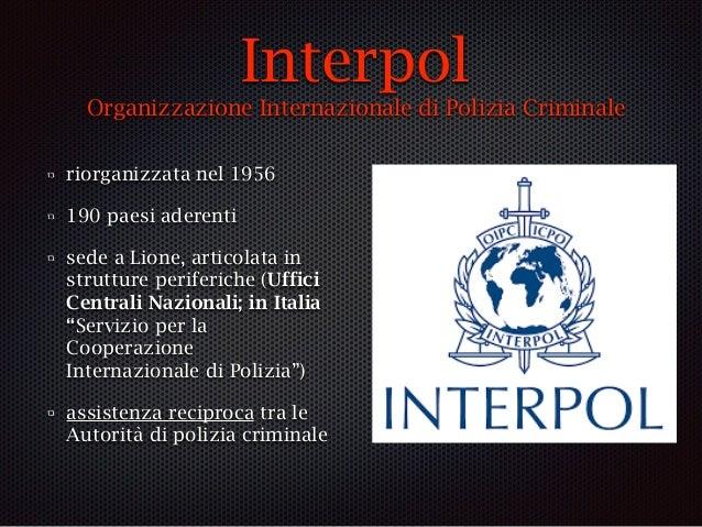 Interpol Organizzazione Internazionale di Polizia Criminale riorganizzata nel 1956 190 paesi aderenti sede a Lione, artico...