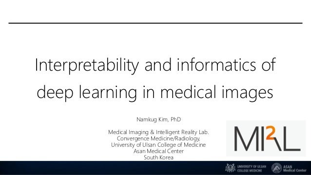 Interpretability and informatics of deep learning in medical images Namkug Kim, PhD Medical Imaging & Intelligent Reality ...