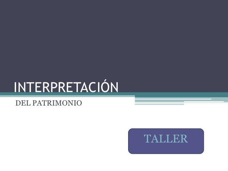 INTERPRETACIÓN<br />DEL PATRIMONIO<br />TALLER<br />