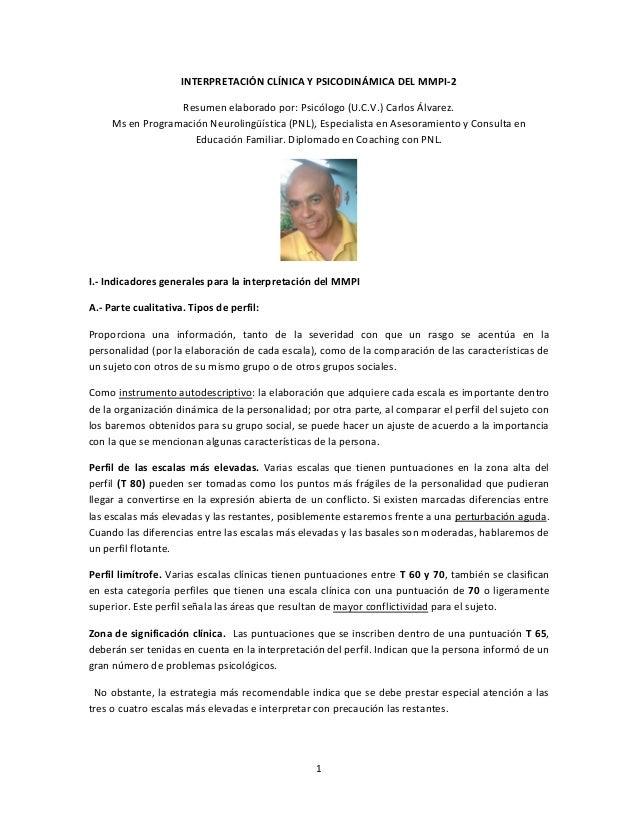 1 INTERPRETACIÓN CLÍNICA Y PSICODINÁMICA DEL MMPI-2 Resumen elaborado por: Psicólogo (U.C.V.) Carlos Álvarez. Ms en Progra...