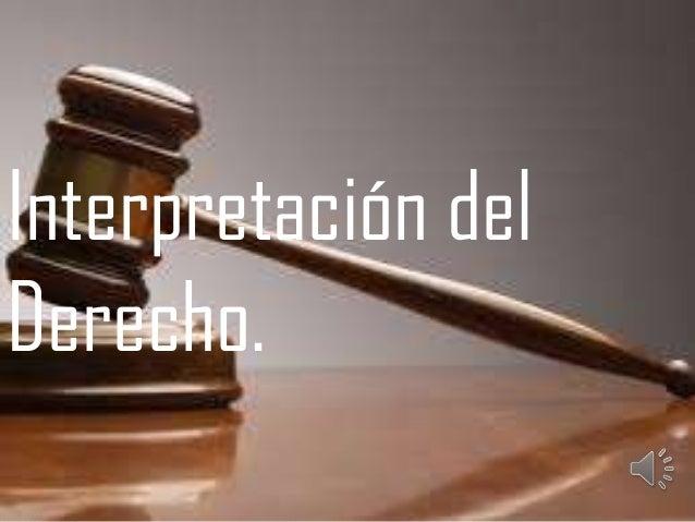 Interpretación del Derecho. Interpretación del Derecho.