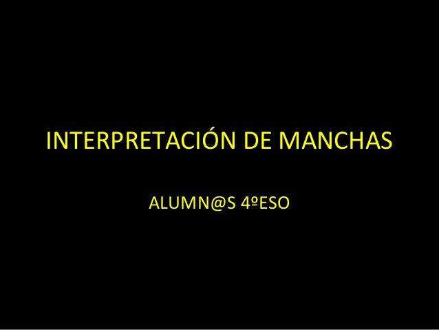 INTERPRETACIÓN DE MANCHAS ALUMN@S 4ºESO