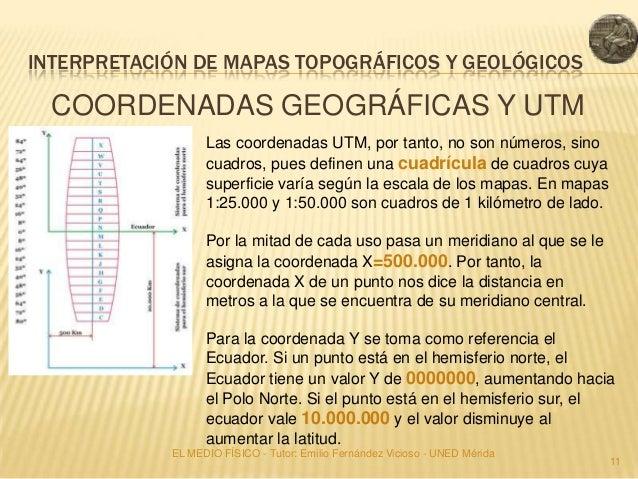 INTERPRETACIÓN DE MAPAS TOPOGRÁFICOS Y GEOLÓGICOS  COORDENADAS GEOGRÁFICAS Y UTM                  Las coordenadas UTM, por...