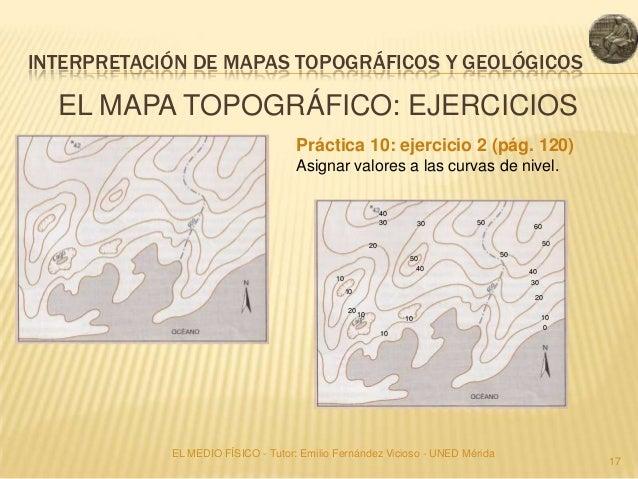 INTERPRETACIÓN DE MAPAS TOPOGRÁFICOS Y GEOLÓGICOS  EL MAPA TOPOGRÁFICO: EJERCICIOS                                    Prác...