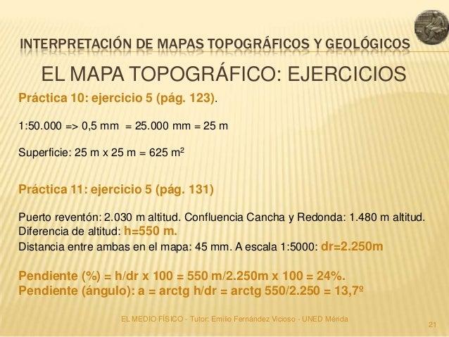 INTERPRETACIÓN DE MAPAS TOPOGRÁFICOS Y GEOLÓGICOS    EL MAPA TOPOGRÁFICO: EJERCICIOSPráctica 10: ejercicio 5 (pág. 123).1:...