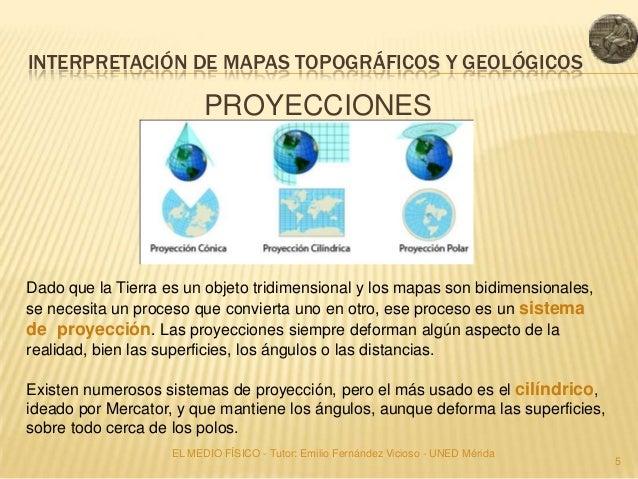 INTERPRETACIÓN DE MAPAS TOPOGRÁFICOS Y GEOLÓGICOS                          PROYECCIONESDado que la Tierra es un objeto tri...