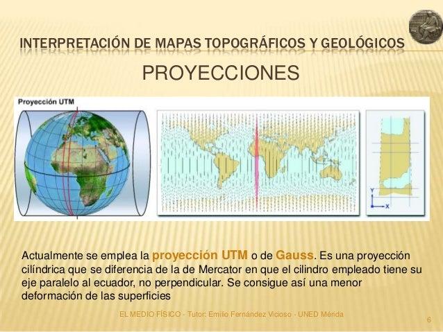 INTERPRETACIÓN DE MAPAS TOPOGRÁFICOS Y GEOLÓGICOS                          PROYECCIONESActualmente se emplea la proyección...