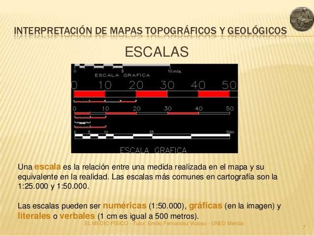 INTERPRETACIÓN DE MAPAS TOPOGRÁFICOS Y GEOLÓGICOS                                 ESCALASUna escala es la relación entre u...