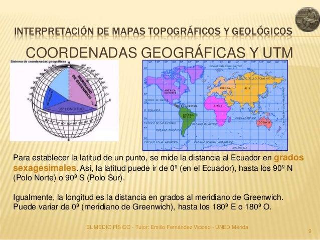 INTERPRETACIÓN DE MAPAS TOPOGRÁFICOS Y GEOLÓGICOS   COORDENADAS GEOGRÁFICAS Y UTMPara establecer la latitud de un punto, s...